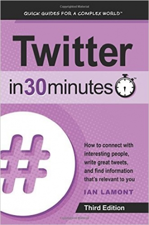Twitter In 30 Minutes (3rd Edition)