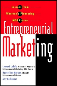Entrepreneurial Marketing: Lessons from Wharton's Pioneering MBA Cours