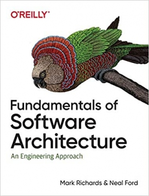 Fundamentals of Software Architecture: An Engineering Approach 1st Edition