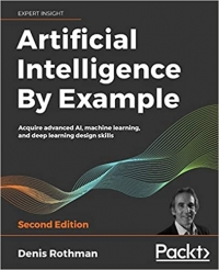 Artificial Intelligence By Example: Acquire advanced AI, machine learning, and deep learning design skills, 2nd Edition