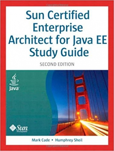 Sun Certified Enterprise Architect for Java EE Study Guide (2nd Edition)