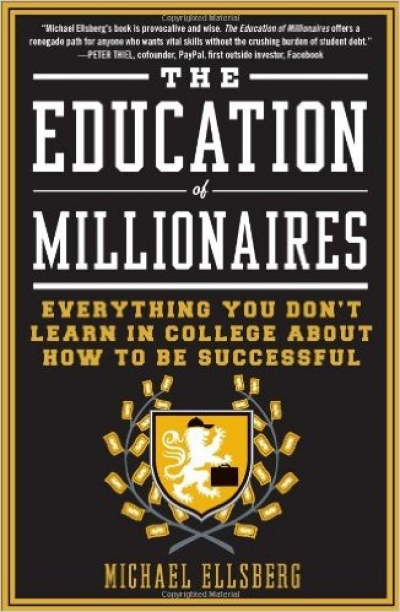 The Education of Millionaires: Everything You Won't Learn in College About How to Be Successfu