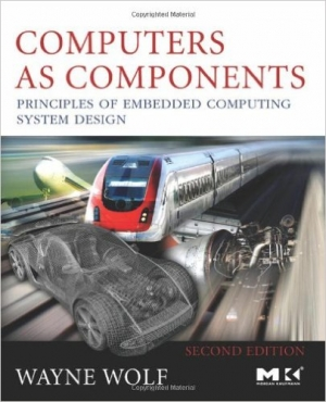 Computers as Components, Second Edition: Principles of Embedded Computing System Design