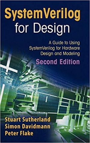 SystemVerilog for Design Second Edition: A Guide to Using SystemVerilog for Hardware Design and Modeling Hardcover