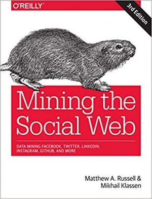 Mining the Social Web: Data Mining Facebook, Twitter, LinkedIn, Instagram, GitHub, and Mor