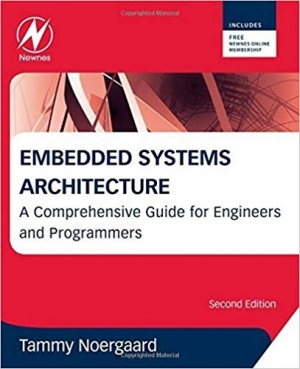 Embedded Systems Architecture, Second Edition: A Comprehensive Guide for Engineers and Programmers