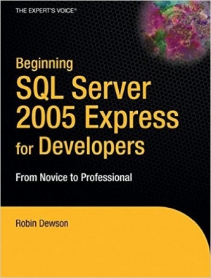 Beginning SQL Server 2005 Express for Developers: From Novice to Professional (Expert's Voice in .NET
