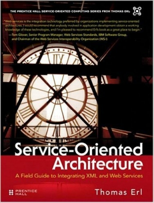Service-Oriented Architecture: A Field Guide to Integrating XML and Web Services (The Prentice Hall Service-Oriented Computing Series from Thomas Erl)