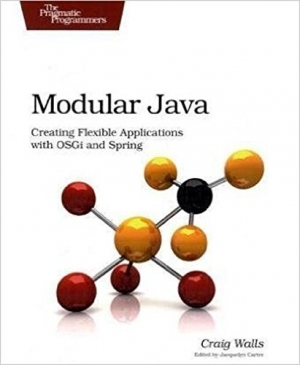 Modular Java: Creating Flexible Applications with Osgi and Spring (Pragmatic Programmers