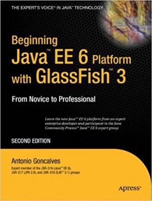 Beginning Java EE 6 with GlassFish 3 (Expert's Voice in Java Technology) 2nd ed. Edition by Antonio Goncalves (Author)