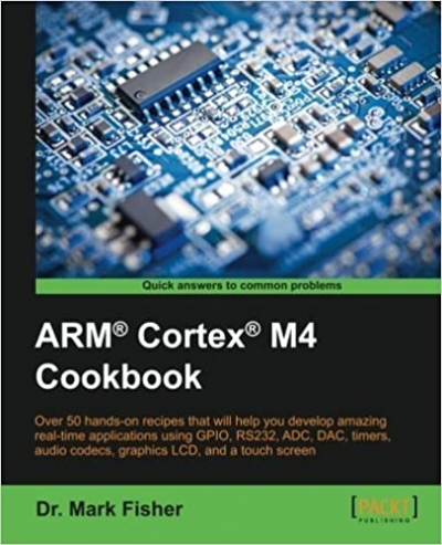 ARM® Cortex® M4 Cookbook by Dr. Mark Fisher