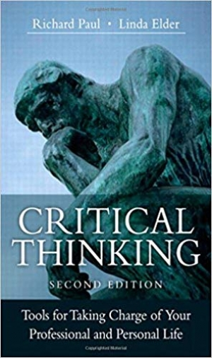 Critical Thinking: Tools for Taking Charge of Your Professional and Personal Life (