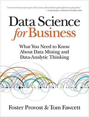 Data Science for Business: What You Need to Know about Data Mining and Data-Analytic Thinking 1