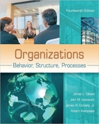 Organizations: Behavior, Structure, Processes by Gibson, James, Ivancevich, John, Konopaske, Robert 14th